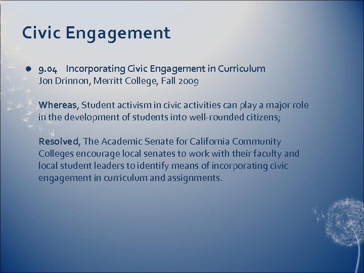 Civic Engagement 9. 04 Incorporating Civic Engagement in Curriculum Jon Drinnon, Merritt College, Fall