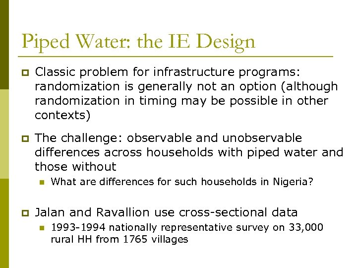 Piped Water: the IE Design p Classic problem for infrastructure programs: randomization is generally