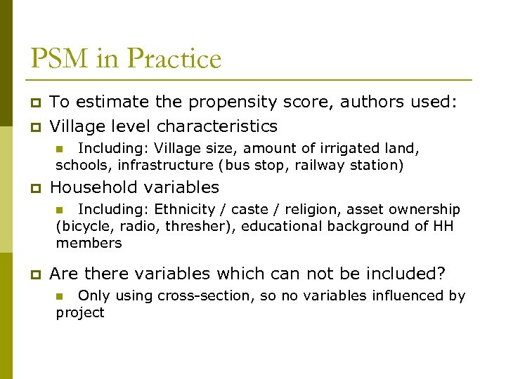 PSM in Practice p p To estimate the propensity score, authors used: Village level