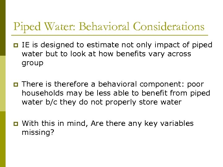 Piped Water: Behavioral Considerations p IE is designed to estimate not only impact of