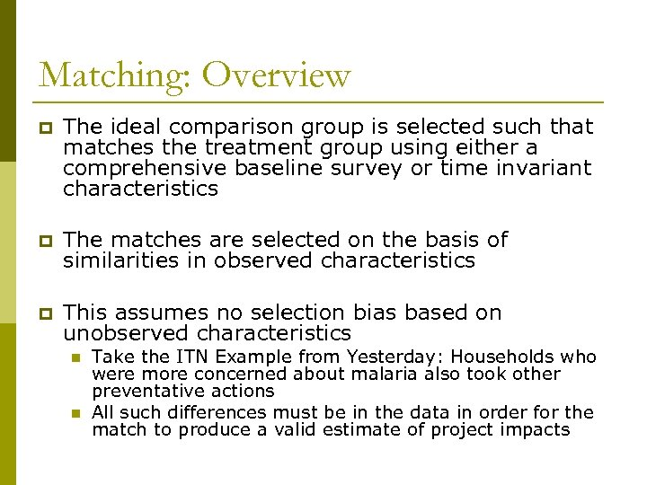 Matching: Overview p The ideal comparison group is selected such that matches the treatment