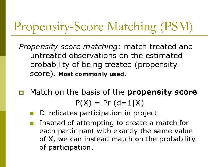 Propensity-Score Matching (PSM) Propensity score matching: match treated and untreated observations on the estimated