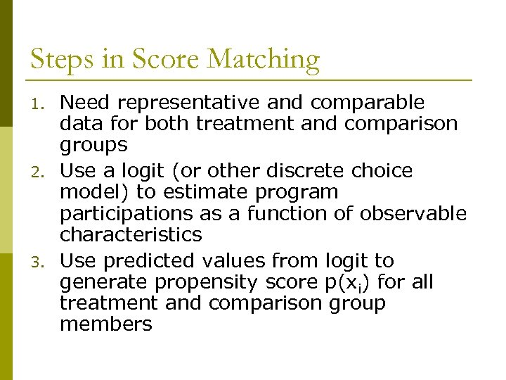 Steps in Score Matching 1. 2. 3. Need representative and comparable data for both