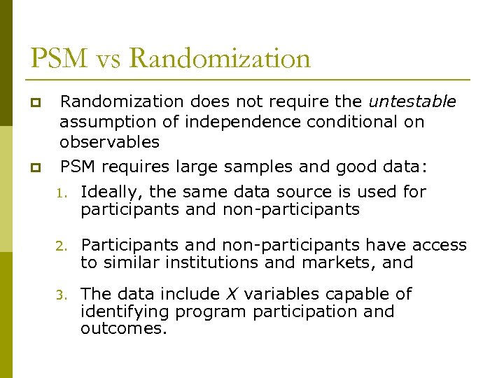 PSM vs Randomization p p Randomization does not require the untestable assumption of independence