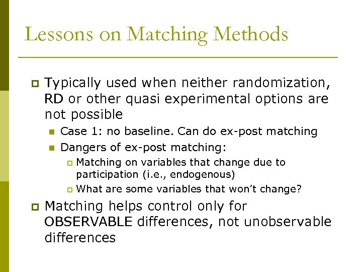 Lessons on Matching Methods p Typically used when neither randomization, RD or other quasi