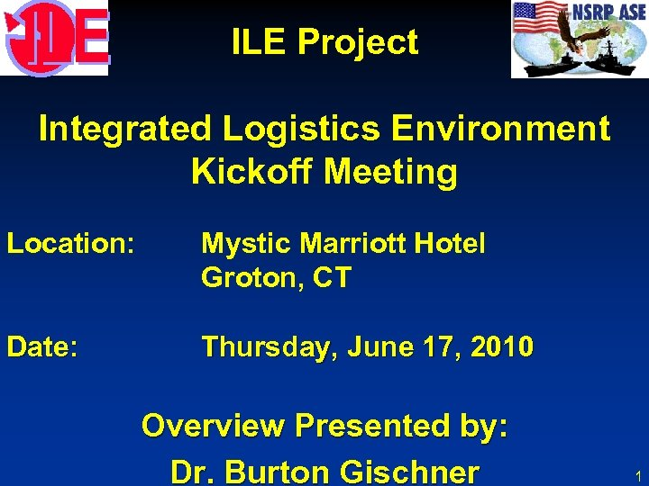 ILE Project Integrated Logistics Environment Kickoff Meeting Location: Mystic Marriott Hotel Groton, CT Date:
