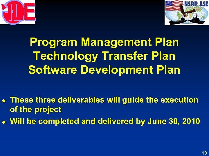 Program Management Plan Technology Transfer Plan Software Development Plan l l These three deliverables