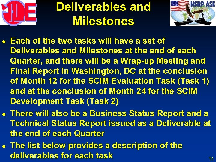 Deliverables and Milestones l l l Each of the two tasks will have a