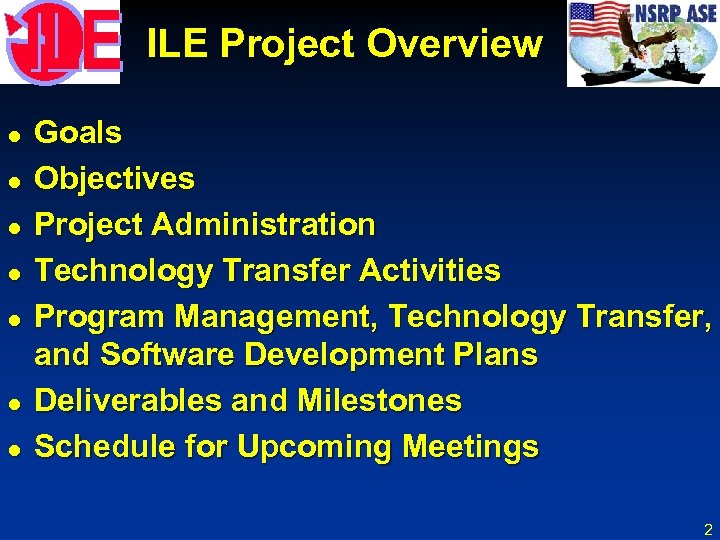 ILE Project Overview l l l l Goals Objectives Project Administration Technology Transfer Activities