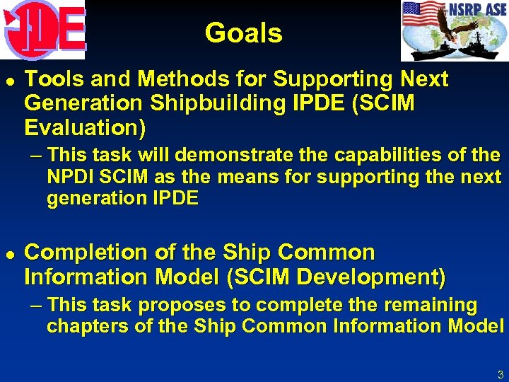 Goals l Tools and Methods for Supporting Next Generation Shipbuilding IPDE (SCIM Evaluation) –
