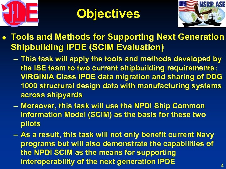 Objectives l Tools and Methods for Supporting Next Generation Shipbuilding IPDE (SCIM Evaluation) –