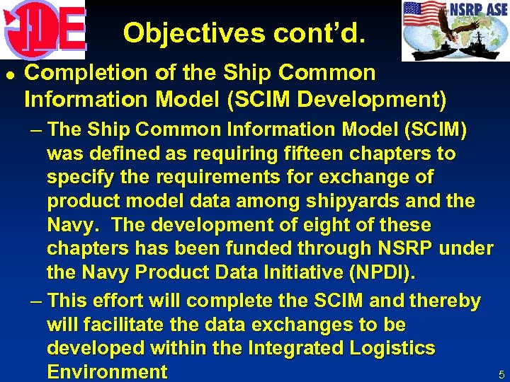 Objectives cont'd. l Completion of the Ship Common Information Model (SCIM Development) – The