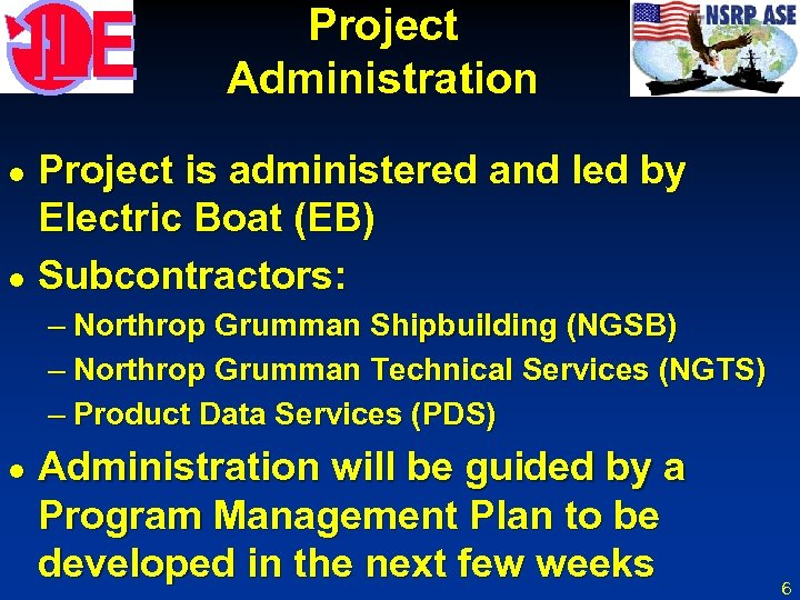 Project Administration Project is administered and led by Electric Boat (EB) l Subcontractors: l