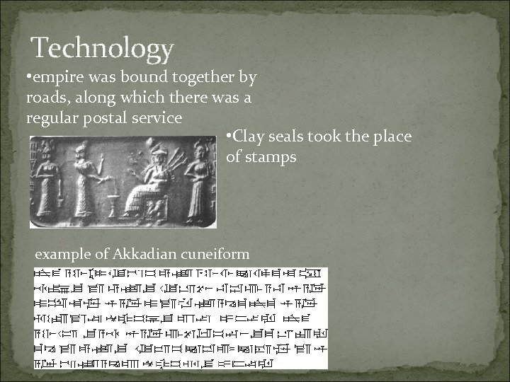 Technology • empire was bound together by roads, along which there was a regular