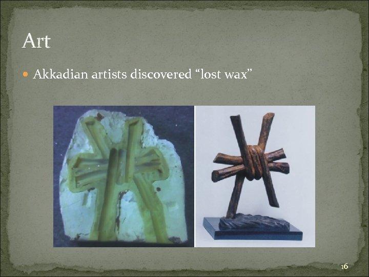 "Art Akkadian artists discovered ""lost wax"" 16"