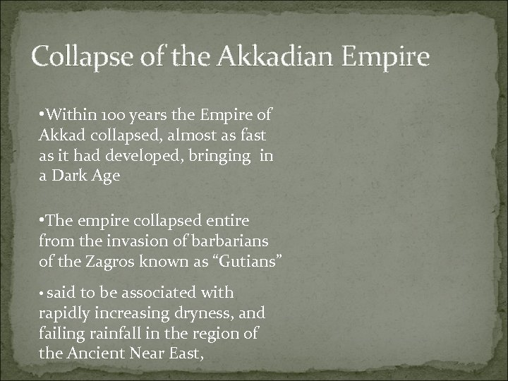 Collapse of the Akkadian Empire • Within 100 years the Empire of Akkad collapsed,