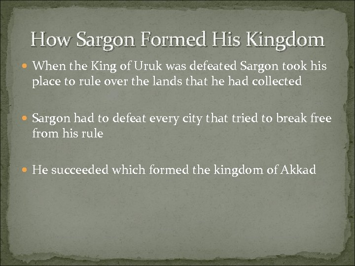 How Sargon Formed His Kingdom When the King of Uruk was defeated Sargon took