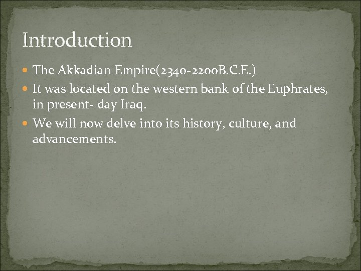 Introduction The Akkadian Empire(2340 -2200 B. C. E. ) It was located on the