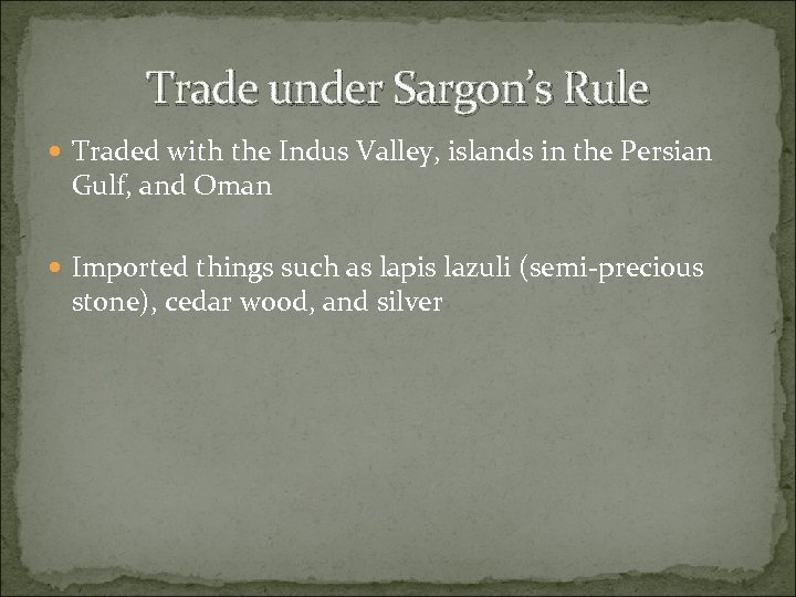 Trade under Sargon's Rule Traded with the Indus Valley, islands in the Persian Gulf,