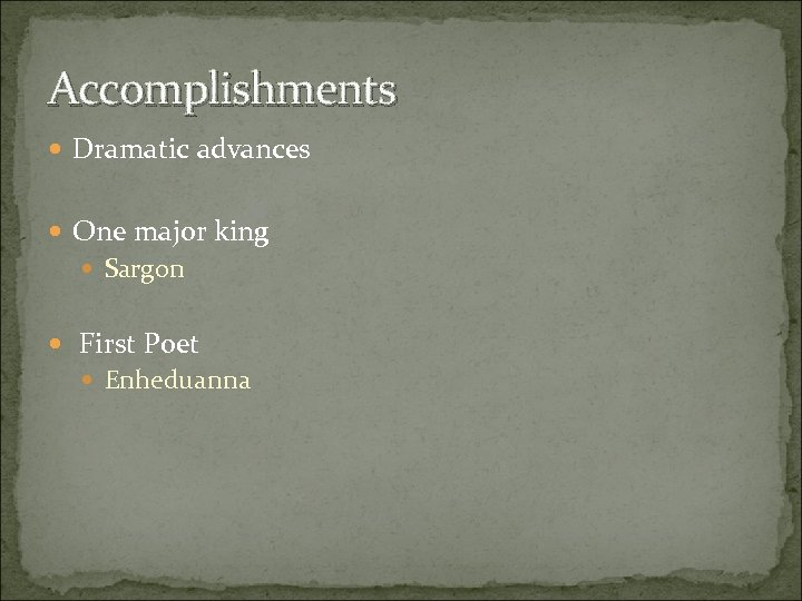 Accomplishments Dramatic advances One major king Sargon First Poet Enheduanna