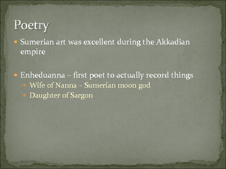 Poetry Sumerian art was excellent during the Akkadian empire Enheduanna – first poet to