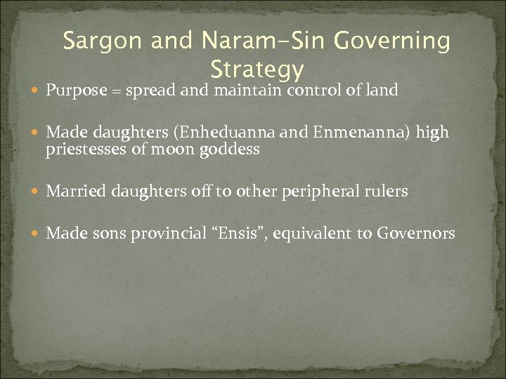 Sargon and Naram-Sin Governing Strategy Purpose = spread and maintain control of land Made