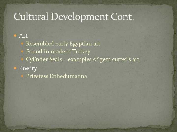 Cultural Development Cont. Art Resembled early Egyptian art Found in modern Turkey Cylinder Seals