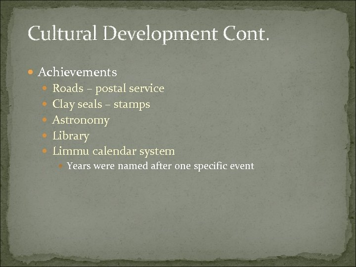 Cultural Development Cont. Achievements Roads – postal service Clay seals – stamps Astronomy Library