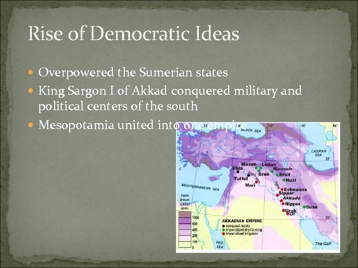 Rise of Democratic Ideas Overpowered the Sumerian states King Sargon I of Akkad conquered