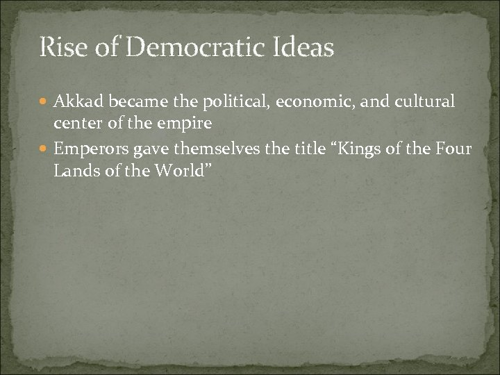 Rise of Democratic Ideas Akkad became the political, economic, and cultural center of the