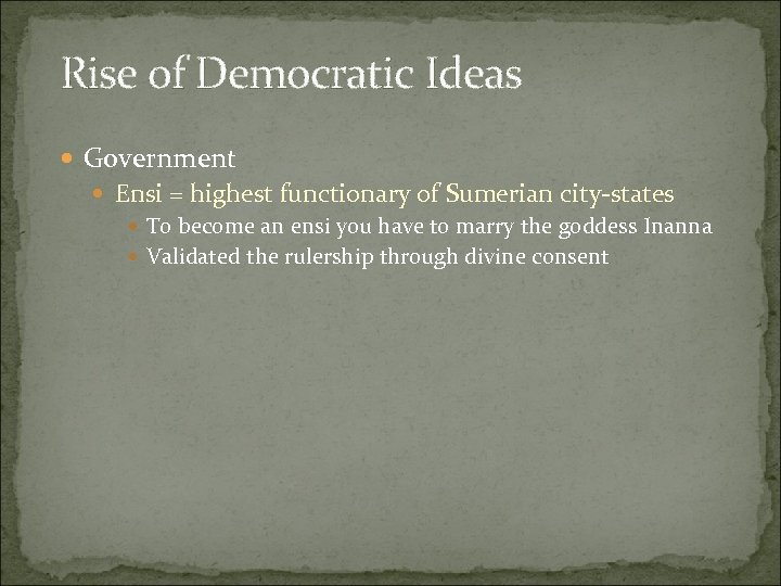 Rise of Democratic Ideas Government Ensi = highest functionary of Sumerian city-states To become