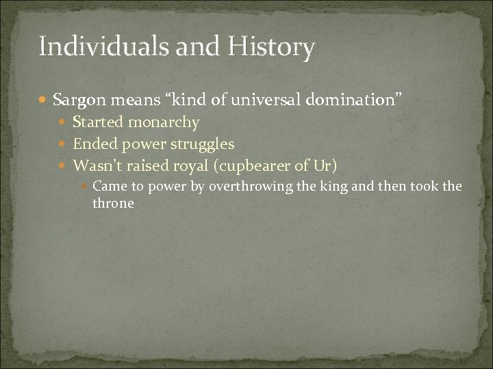 "Individuals and History Sargon means ""kind of universal domination"" Started monarchy Ended power struggles"
