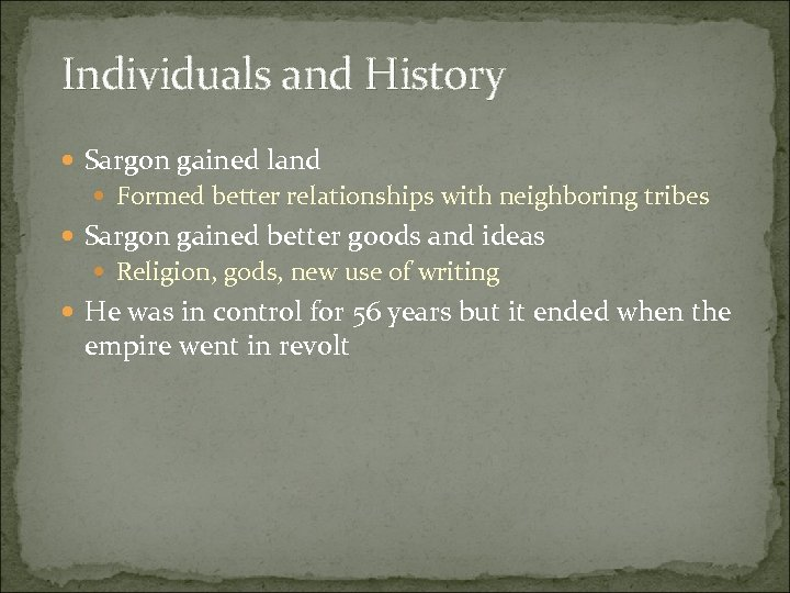 Individuals and History Sargon gained land Formed better relationships with neighboring tribes Sargon gained