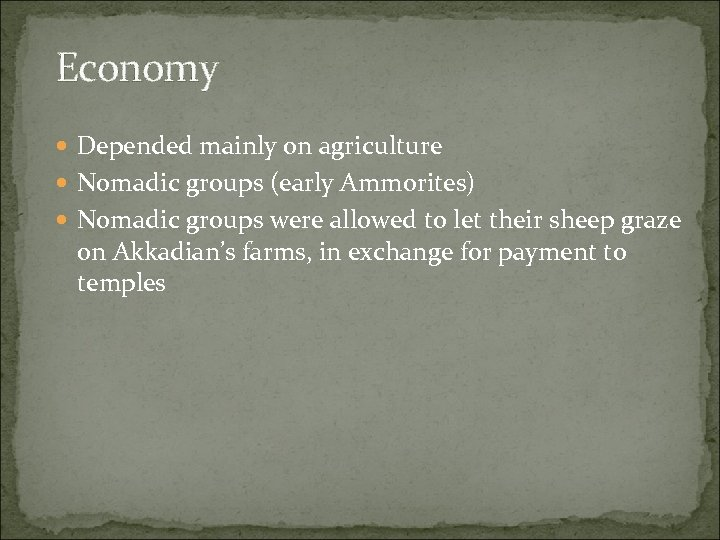 Economy Depended mainly on agriculture Nomadic groups (early Ammorites) Nomadic groups were allowed to