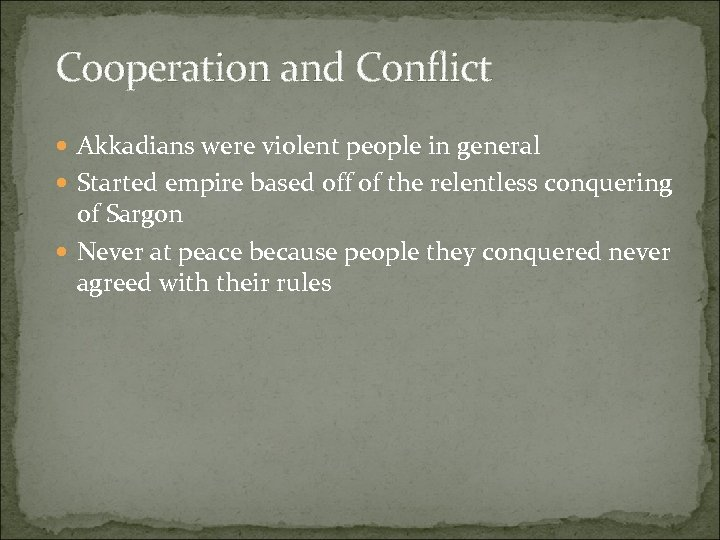 Cooperation and Conflict Akkadians were violent people in general Started empire based off of