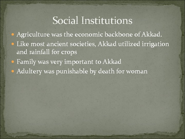 Social Institutions Agriculture was the economic backbone of Akkad. Like most ancient societies, Akkad
