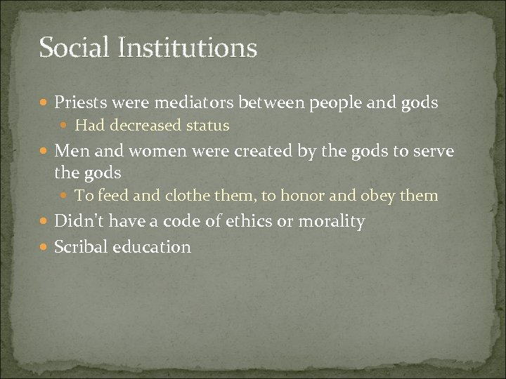 Social Institutions Priests were mediators between people and gods Had decreased status Men and