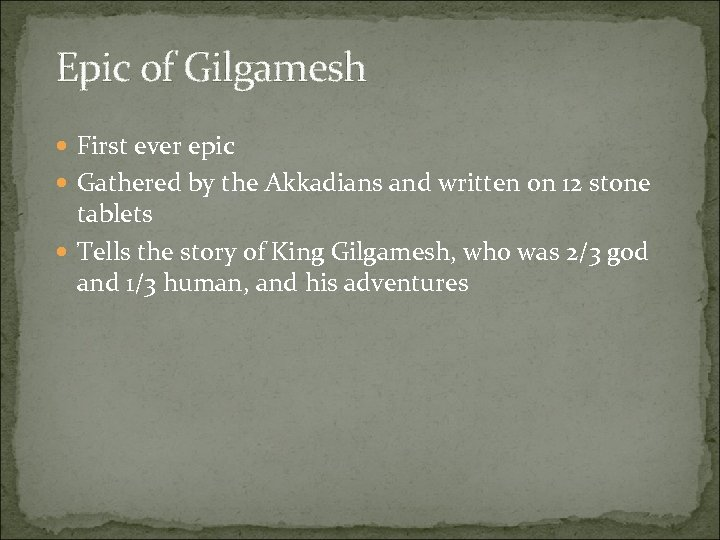 Epic of Gilgamesh First ever epic Gathered by the Akkadians and written on 12