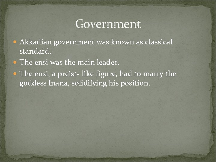 Government Akkadian government was known as classical standard. The ensi was the main leader.