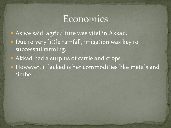 Economics As we said, agriculture was vital in Akkad. Due to very little rainfall,