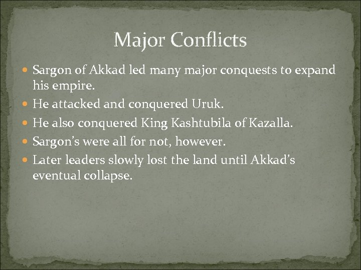 Major Conflicts Sargon of Akkad led many major conquests to expand his empire. He