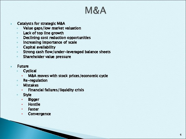 Catalysts for strategic M&A ◦ Value gaps/low market valuation ◦ Lack of top