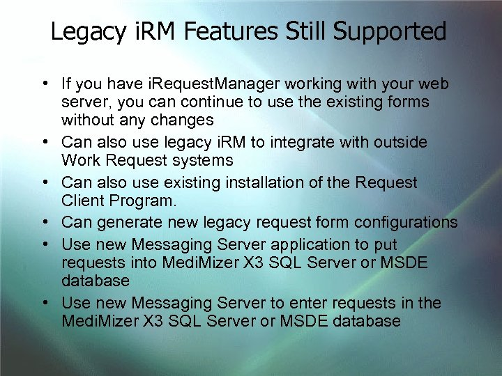 Legacy i. RM Features Still Supported • If you have i. Request. Manager working