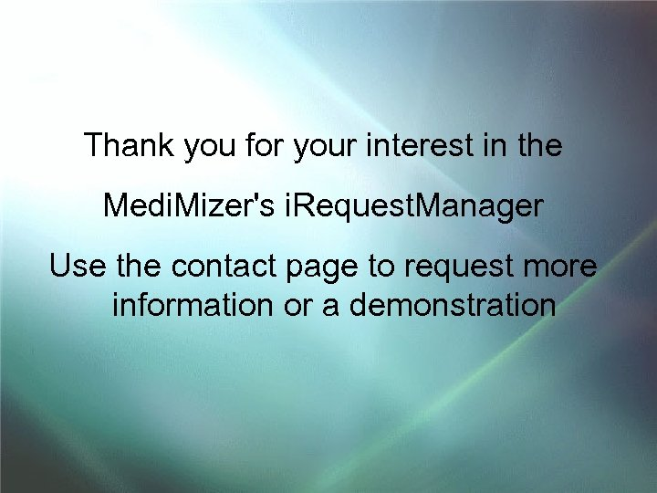 Thank you for your interest in the Medi. Mizer's i. Request. Manager Use the
