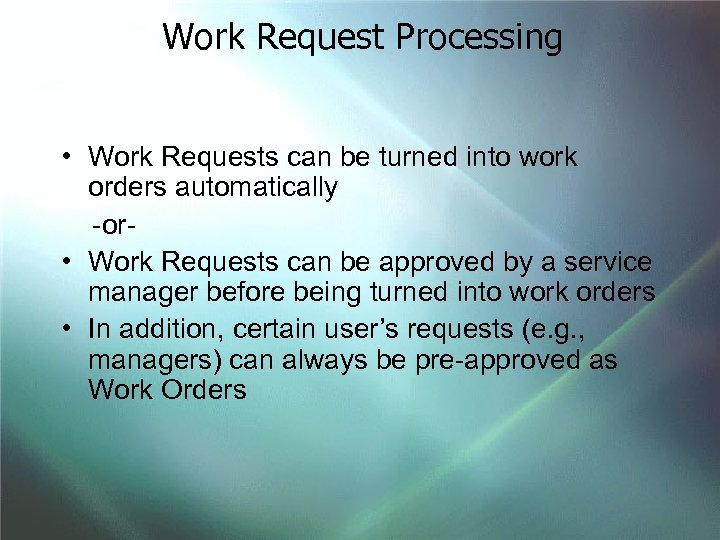Work Request Processing • Work Requests can be turned into work orders automatically -or