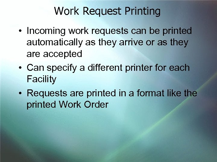 Work Request Printing • Incoming work requests can be printed automatically as they arrive