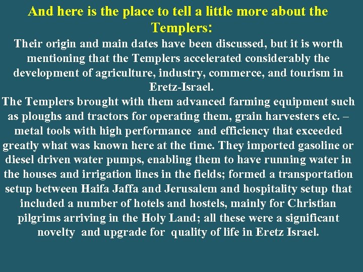 And here is the place to tell a little more about the Templers: Their