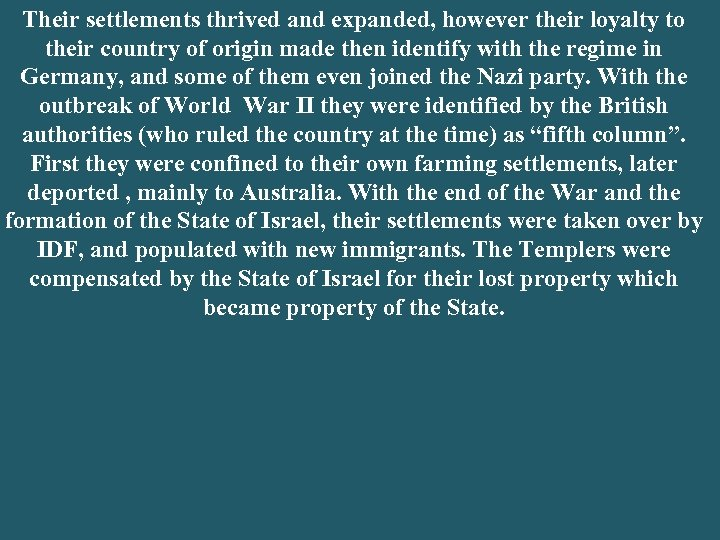 Their settlements thrived and expanded, however their loyalty to their country of origin made