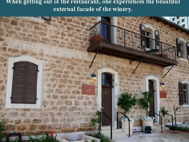 When getting out of the restaurant, one experiences the beautiful external facade of the