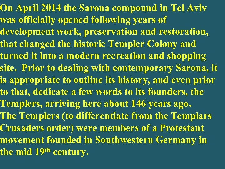 On April 2014 the Sarona compound in Tel Aviv was officially opened following years